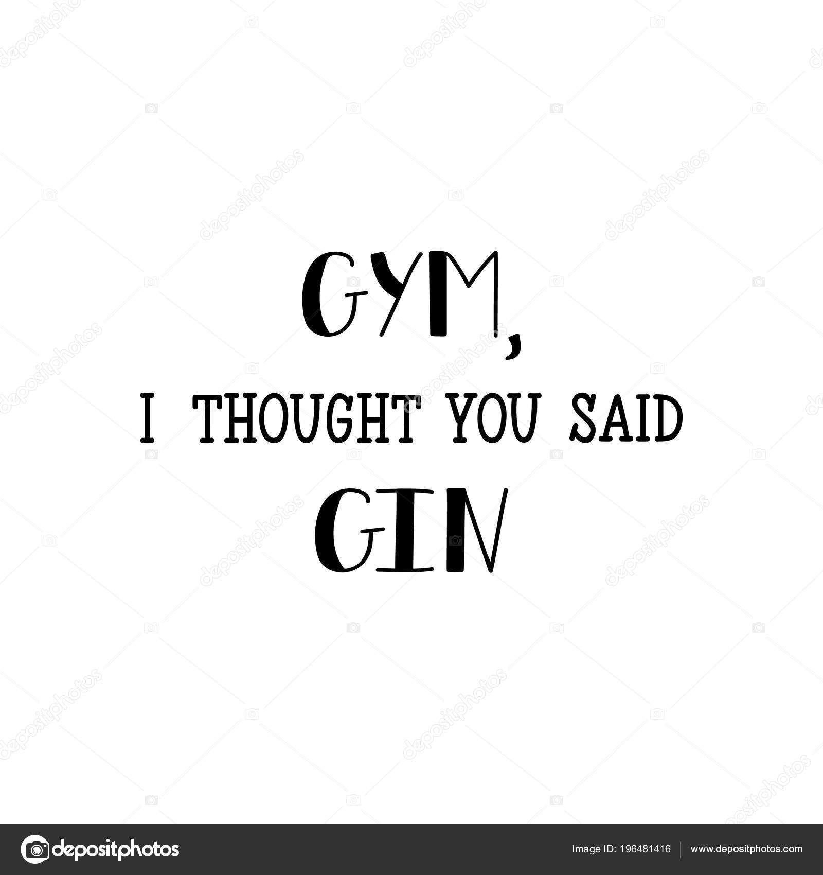Pics Funny Gym Quote Gym Thought You Said Gin Lettering