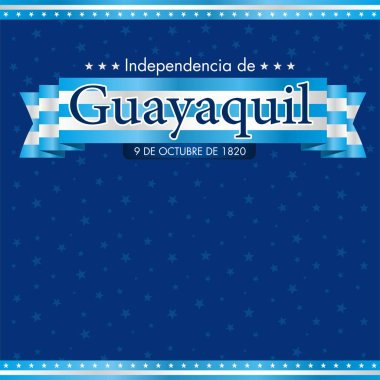 INDEPENDENCE DE GUAYAQUIL Greeting card - GUAYAQUIL'S INDEPENDENCE in Spanish language - Title on a blue and white flag adorned with stars on a dark blue background with stars texture. Vector image