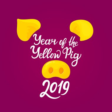 Pig's snout and ears. Year of the Yellow Pig 2019 hand drawn text. Greeting card