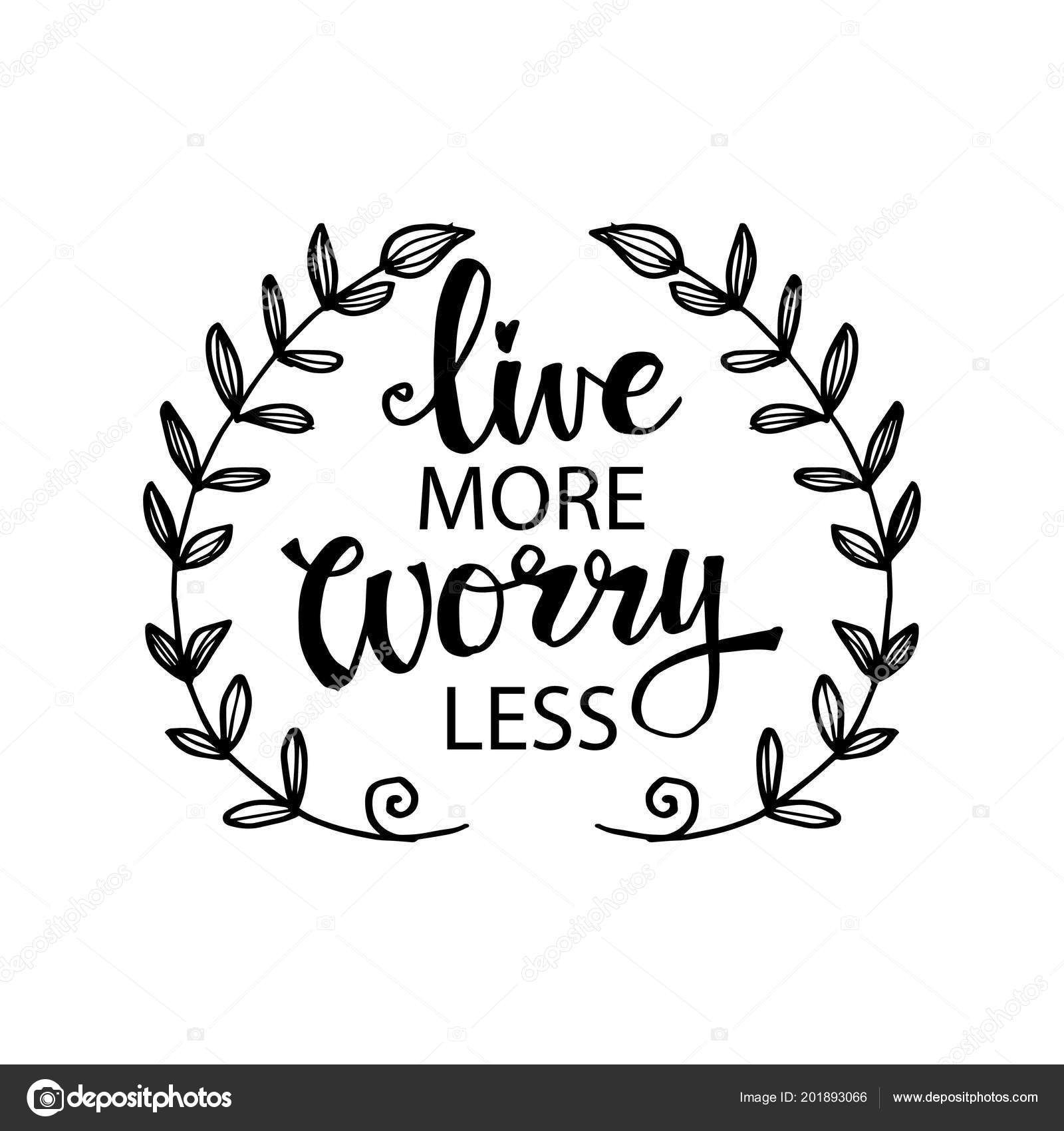 Live More Worry Less Lettering Inspirational Quote ...