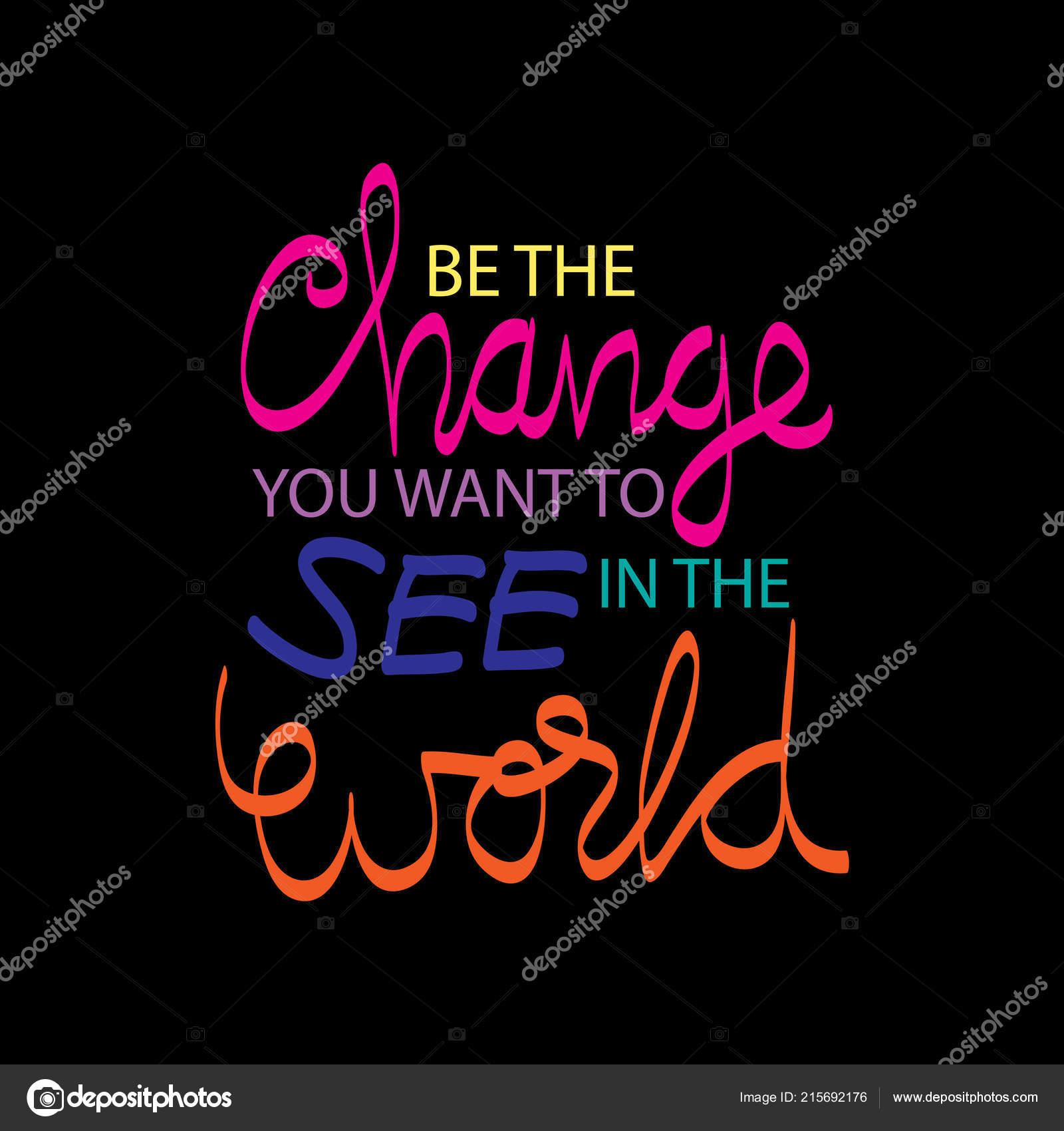 Sii Cambiamento Che Volete Vedere Nel Mondo Inspirational