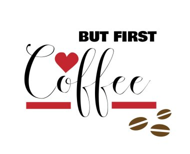 But first coffee quote with heart and Coffee beans. Coffee motivation text.
