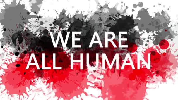 Animation banner with inscription, slogan. We are ALL HUMAN. Drawn background with watercolor drops of red and black colors. Protest against black killings in the USA.