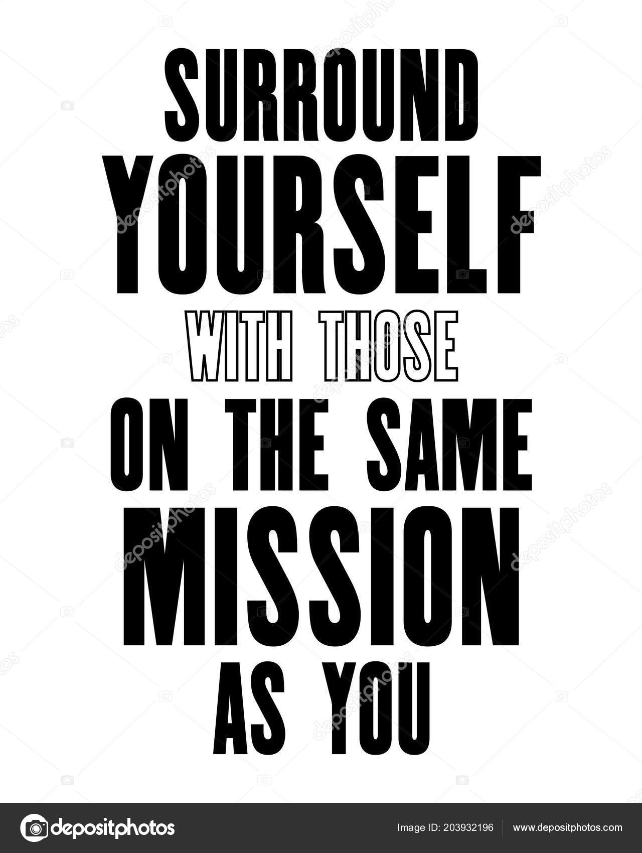 Inspiring Motivation Quote Text Surround Yourself Those Same Mission