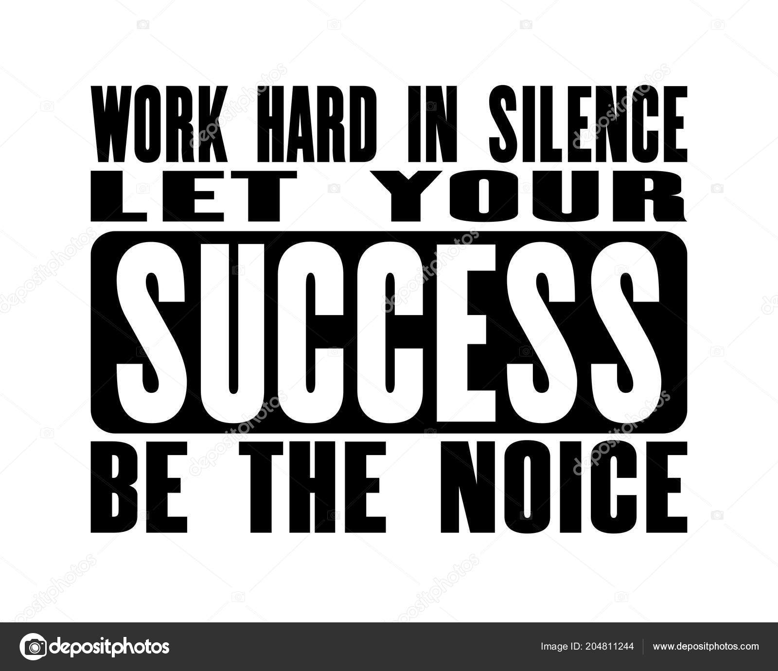 Inspiring Motivation Quote Text Work Hard Silence Let Your Success