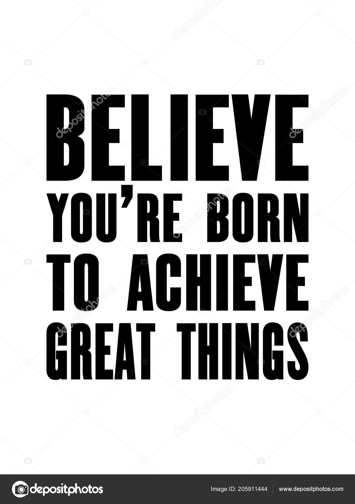 Inspiring Motivation Quote Text Believe You Born Achieve Great