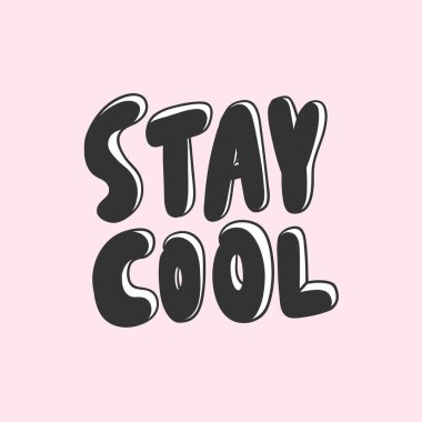 Stay cool. Vector hand drawn illustration with cartoon lettering. Good as a sticker, video blog cover, social media message, gift cart, t shirt print design.
