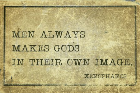 Photo for Men always makes gods in their own image - ancient Greek philosopher Xenophanes quote printed on grunge vintage cardboard - Royalty Free Image