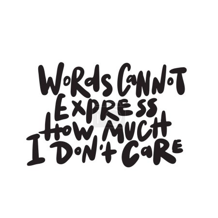 Words cannot express how much i dont care. Hand written quote. Vector.