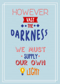However vast the darkness we must supply our own light motivational quote poster typography