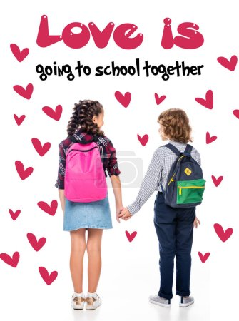 "back view of couple of classmates with backpacks holding hands isolated on white, with hearts and ""Love is going to school together"" lettering"