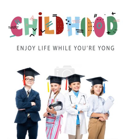 "schoolchildren in costumes of different professions and graduation caps isolated on white, with ""childhood - enjoy life while youre yong"" lettering"