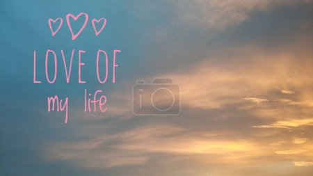 Photo for Love of my life. Beautiful background image with motivational text. - Royalty Free Image