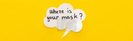 Photo for Top view of speech bubble with where is your mask lettering on yellow background, panoramic shot - Royalty Free Image