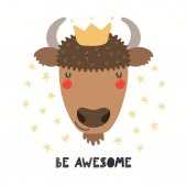 Hand drawn vector illustration of cute funny bison in crown with lettering quote Be awesome isolated on white background Scandinavian style flat design Concept for children print