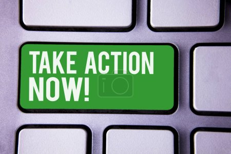 Handwriting text writing Take Action Now Motivational Call. Concept meaning Urgent Move Start Promptly Immediate Begin White Text two words green tab key button press computer keyboard work