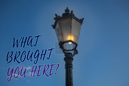 Handwriting text writing What Brought You Here Question. Concept meaning Ambition can be obtain by determination Light post blue sky enlighten ideas message reflection thoughts intentions