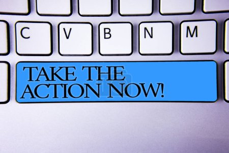 Handwriting text Take The Action Now Motivational Call. Concept meaning Act Start Promptly Immediate Instantly Alphabetic buttons blue spacebar elementary part of computer keyboard