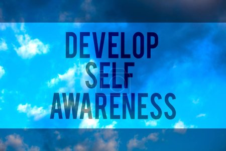 Handwriting text Develop Self Awareness. Concept meaning increase conscious knowledge of own character Multiline text desktop natural blue sky cloudy background send messages