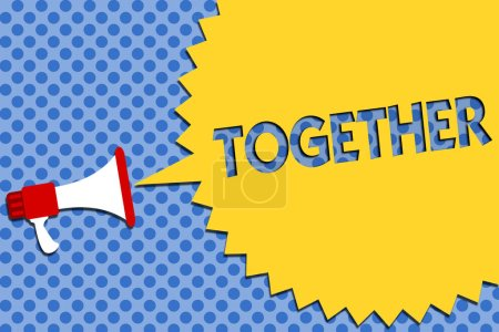 Conceptual hand writing showing Together. Business photo showcasing In proximity,union or collison with another person or things Megaphone loudspeaker loud scream idea talk halftone speech