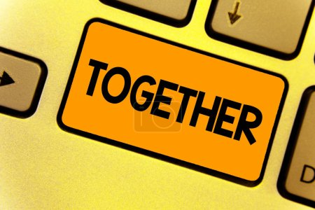 Word writing text Together. Business concept for In proximity,union or collison with another person or things Keyboard yellow key Intention create computer computing reflection document