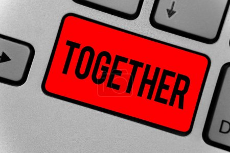 Text sign showing Together. Conceptual photo In proximity,union or collison with another person or things Keyboard red key Intention create computer computing reflection document