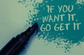 Conceptual hand writing showing If You Want It, Go Get It.. Business photo showcasing Make actions to accomplish your goals wishes Sprinkle blue color on floor marker beside some outline text