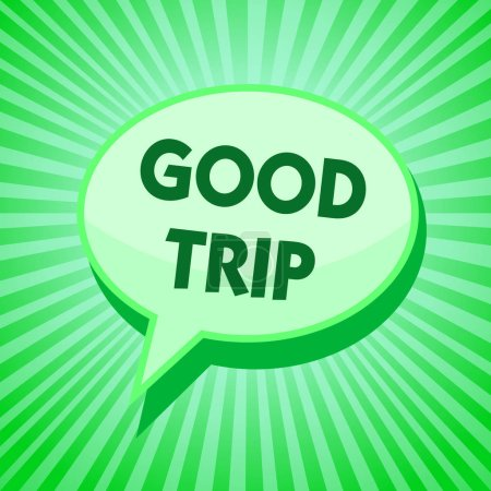 Text sign showing Good Trip. Conceptual photo A journey or voyage,run by boat,train,bus,or any kind of vehicle Green speech bubble message reminder rays shadow important intention saying