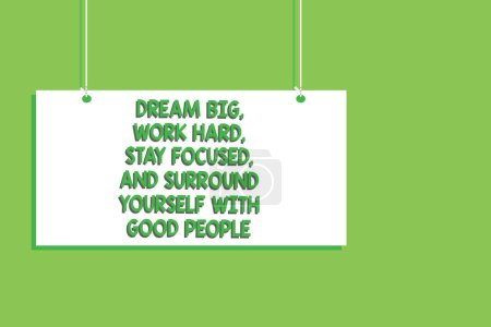 Photo for Handwriting text Dream Big, Work Hard, Stay Focused, And Surround Yourself With Good People. Concept meaning 0 Hanging board message communication open close sign green background - Royalty Free Image