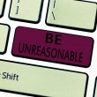 Word writing text Be Unreasonable. Business concep...