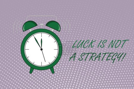 Writing note showing Luck Is Not A Strategy. Business photo showcasing it is not being Lucky when planned intentionally
