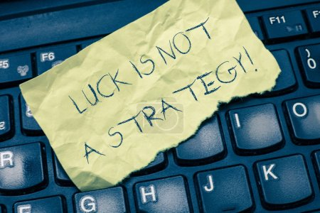 Text sign showing Luck Is Not A Strategy. Conceptual photo it is not being Lucky when planned intentionally