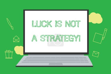 Conceptual hand writing showing Luck Is Not A Strategy. Business photo showcasing it is not being Lucky when planned intentionally