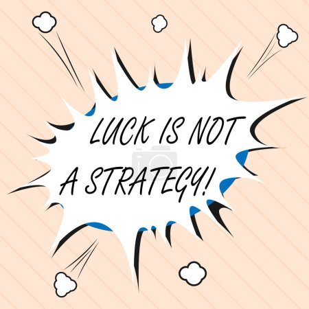 Word writing text Luck Is Not A Strategy. Business concept for it is not being Lucky when planned intentionally