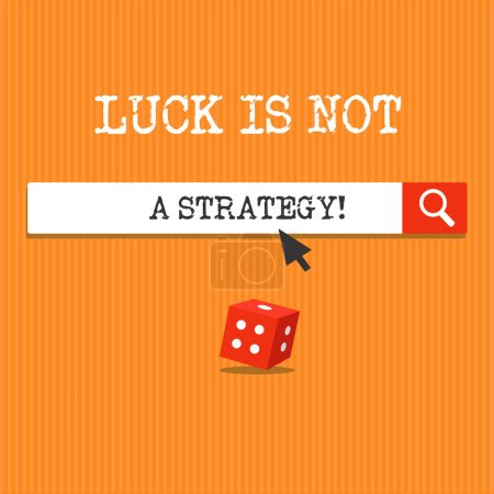 Handwriting text writing Luck Is Not A Strategy. Concept meaning it is not being Lucky when planned intentionally
