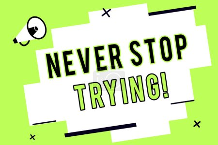 Word writing text Never Stop Trying. Business concept for Do not give up Continue to Try Again Keep on Doing