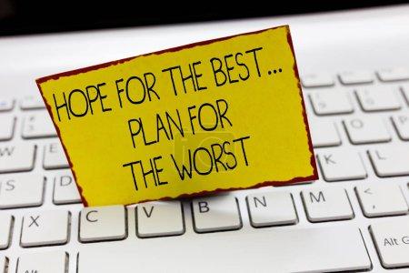 Photo pour Écriture manuscrite de texte Hope For The Best... Plan For The Worst. Concept signifiant Préparation aux catastrophes Assurer la sécurité . - image libre de droit