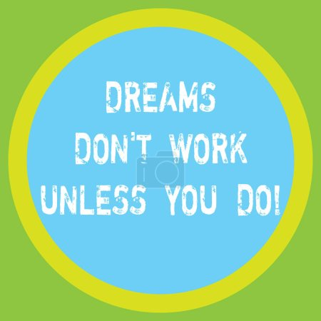 Conceptual hand writing showing Dreams Don T Work Unless You Do. Business photo showcasing Take action to accomplish your goals Big Circle Inside Another Round Shape with Border text Space.
