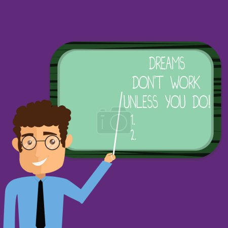 Conceptual hand writing showing Dreams Don T Work Unless You Do. Business photo showcasing Take action to accomplish your goals Man Holding Stick Pointing to Wall Mounted Blank Color Board.