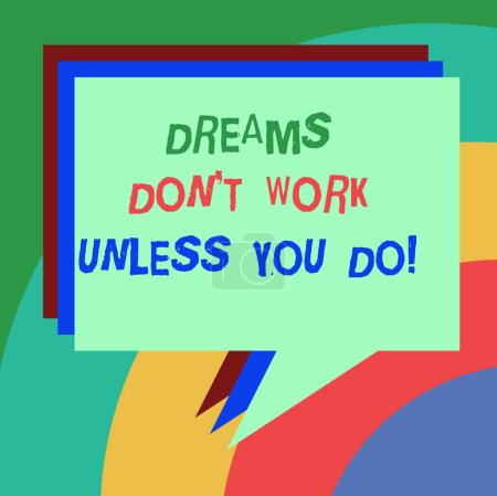 Conceptual hand writing showing Dreams Don T Work Unless You Do. Business photo text Take action to accomplish your goals Stack of Speech Bubble Different Color Piled Text Balloon.