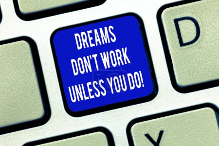 Word writing text Dreams Don T Work Unless You Do. Business concept for Take action to accomplish your goals Keyboard key Intention to create computer message, pressing keypad idea.