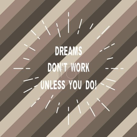 Word writing text Dreams Don T Work Unless You Do. Business concept for Take action to accomplish your goals Thin Beam Lines Spreading out Dash of Sunburst Radiating on Diagonal Strips.