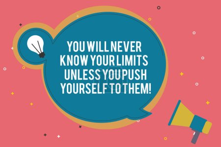 Text sign showing You Will Never Know Your Limits Unless You Push Yourself To Them. Conceptual photo Motivation Blank Round Speech Bubble with Bulb Idea Icon Sticker Style and Megaphone.