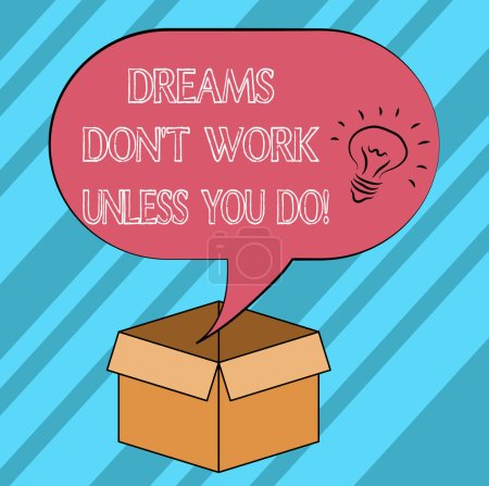 Text sign showing Dreams Don T Work Unless You Do. Conceptual photo Take action to accomplish your goals Idea icon Inside Blank Halftone Speech Bubble Over an Open Carton Box.