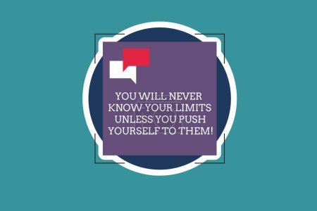 Text sign showing You Will Never Know Your Limits Unless You Push Yourself To Them. Conceptual photo Motivation Two Empty Speech Bubble Overlapping on Blank Square Shape above a Circle.