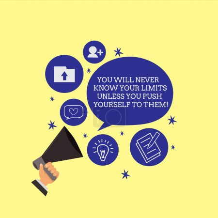 Conceptual hand writing showing You Will Never Know Your Limits Unless You Push Yourself To Them. Business photo showcasing Motivation Hand Holding Megaphone Talking Different Topic Speech Bubble.