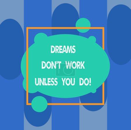Writing note showing Dreams Don T Work Unless You Do. Business photo showcasing Take action to accomplish your goals Asymmetrical Blank Oval photo Abstract Shape inside a Square Outline.