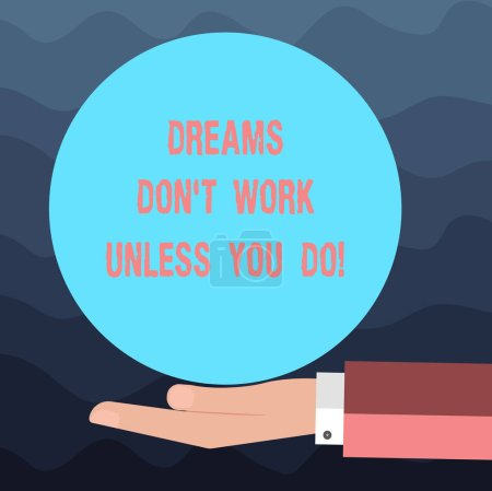Writing note showing Dreams Don T Work Unless You Do. Business photo showcasing Take action to accomplish your goals Hu analysis Hand Offering Solid Color Circle Logo Posters.