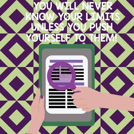 Text sign showing You Will Never Know Your Limits Unless You Push Yourself To Them. Conceptual photo Motivation Female Hand Hold Magnifying Glass Read Article or Search data on Tablet.