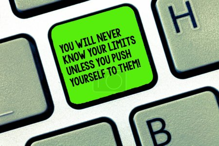 Handwriting text writing You Will Never Know Your Limits Unless You Push Yourself To Them. Concept meaning Motivation Keyboard key Intention to create computer message, pressing keypad idea.